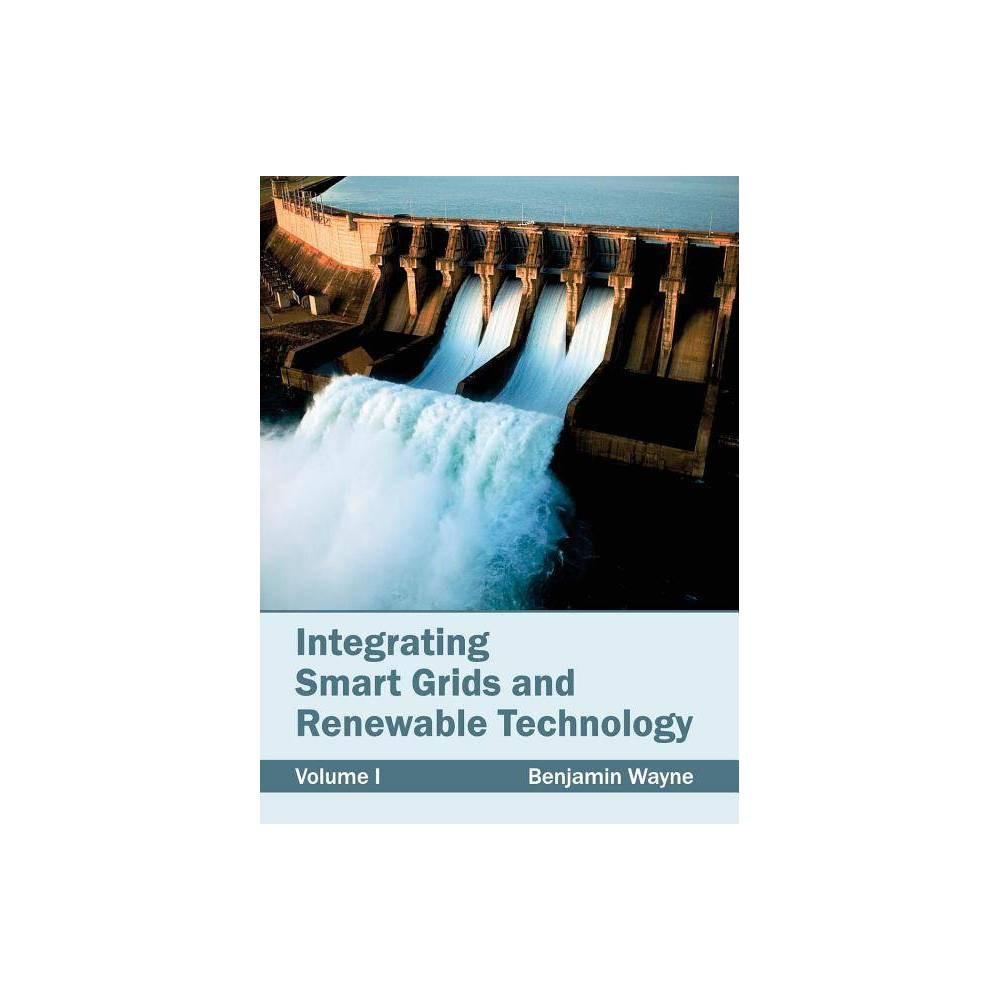 Integrating Smart Grids and Renewable Technology: Volume I - (Hardcover)