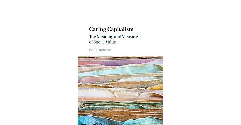 Caring Capitalism : The Meaning and Measure of Social Value (Hardcover) (Emily Barman) - image 1 of 1