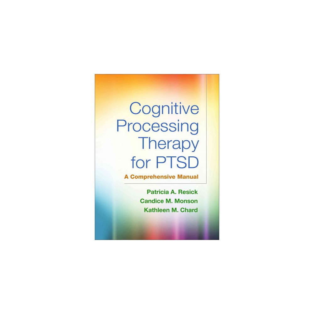 Cognitive Processing Therapy for Ptsd : A Comprehensive Manual (Paperback) (Patricia A. Resick & Candice