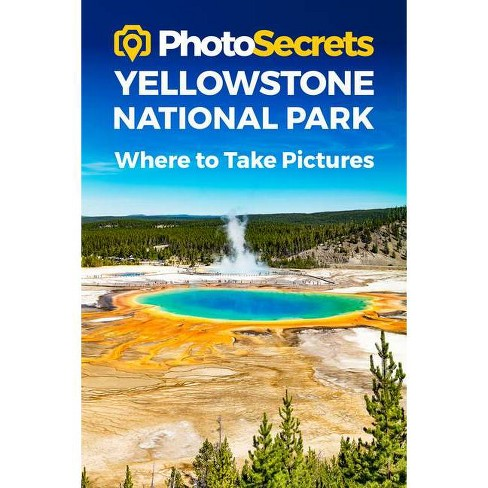 Photosecrets Yellowstone National Park - by  Andrew Hudson (Paperback) - image 1 of 1