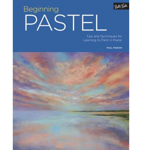 Beginning Pastel : Tips and Techniques for Learning to Paint in Pastel -  by Paul Pigram (Paperback) - image 1 of 1