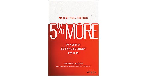 5% More : Making Small Changes to Achieve Extraordinary Results (Hardcover) (Michael Alden) - image 1 of 1