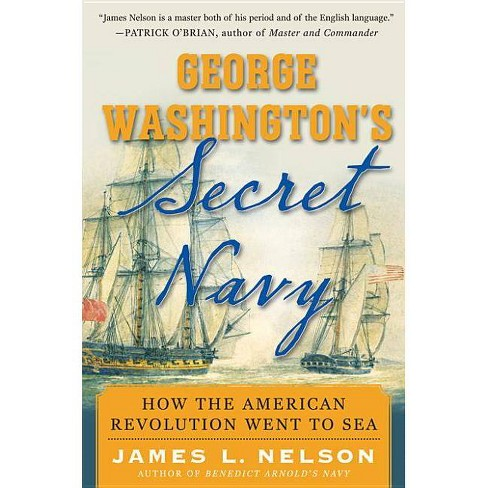 George Washington's Secret Navy - by  James L Nelson (Hardcover) - image 1 of 1