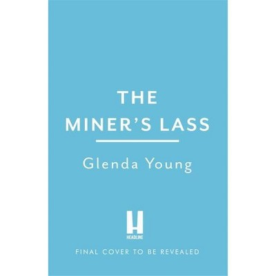 The Miner's Lass - by  Glenda Young (Hardcover)