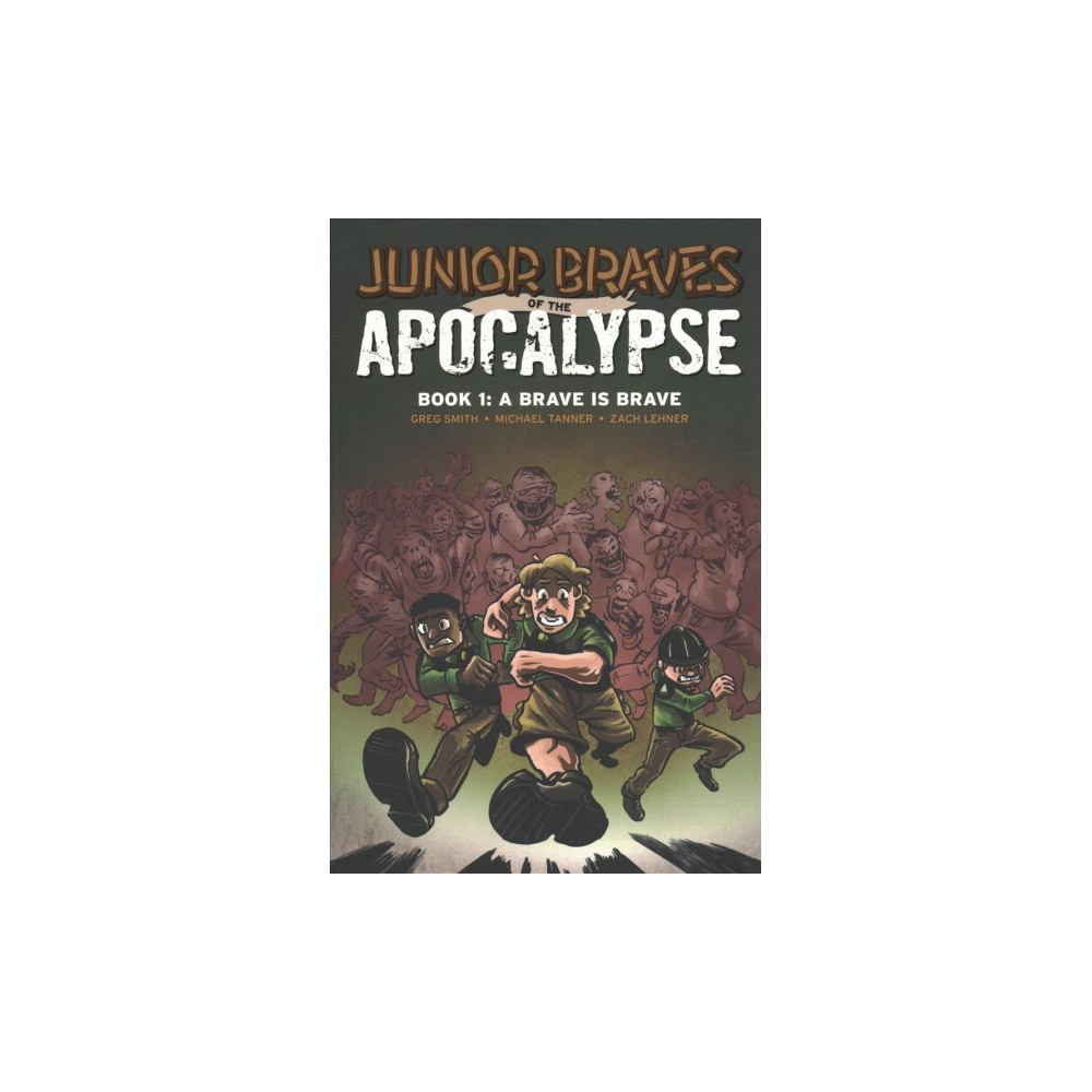 Junior Braves of the Apocalypse 1 : A Brave is Brave - 2 by Greg Smith & Michael Tanner (Paperback)
