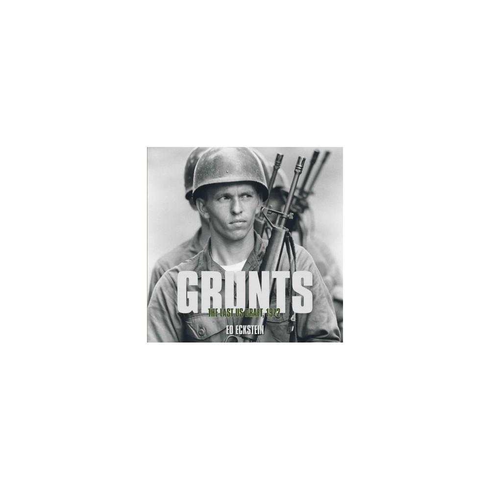 Grunts : The Last US Draft, 1972 (Hardcover) (Ed Eckstein)