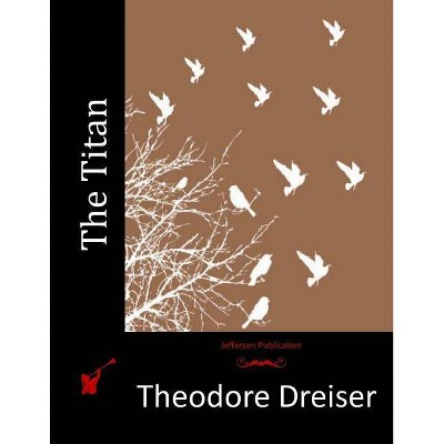The Titan - by Theodore Dreiser (Paperback)