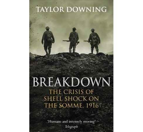 Breakdown : The Crisis of Shell Shock on the Somme, 1916 (Reprint) (Paperback) (Taylor Downing) - image 1 of 1