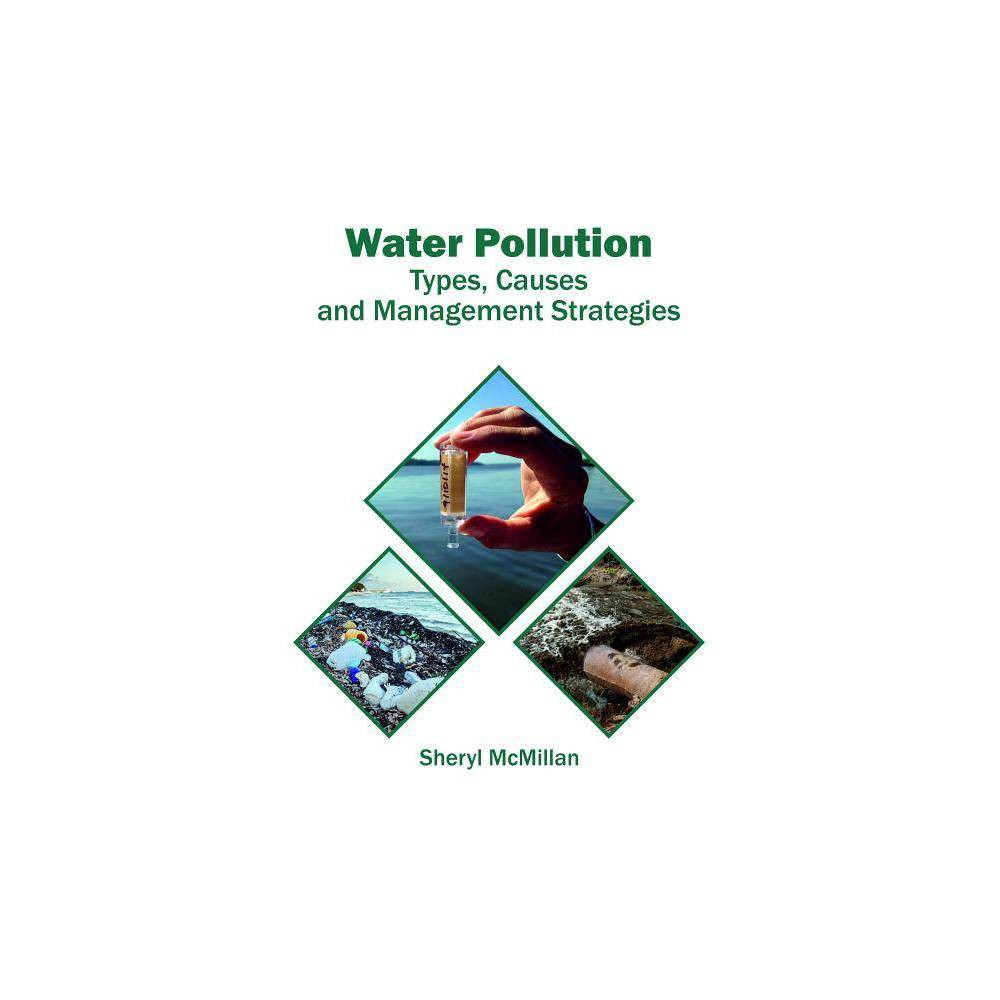 Water Pollution: Types, Causes and Management Strategies - (Hardcover)