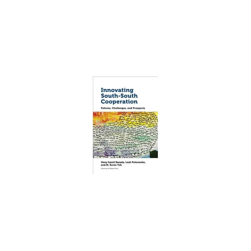 Innovating South-south Cooperation : Policies, Challenges and Prospects - (Paperback)