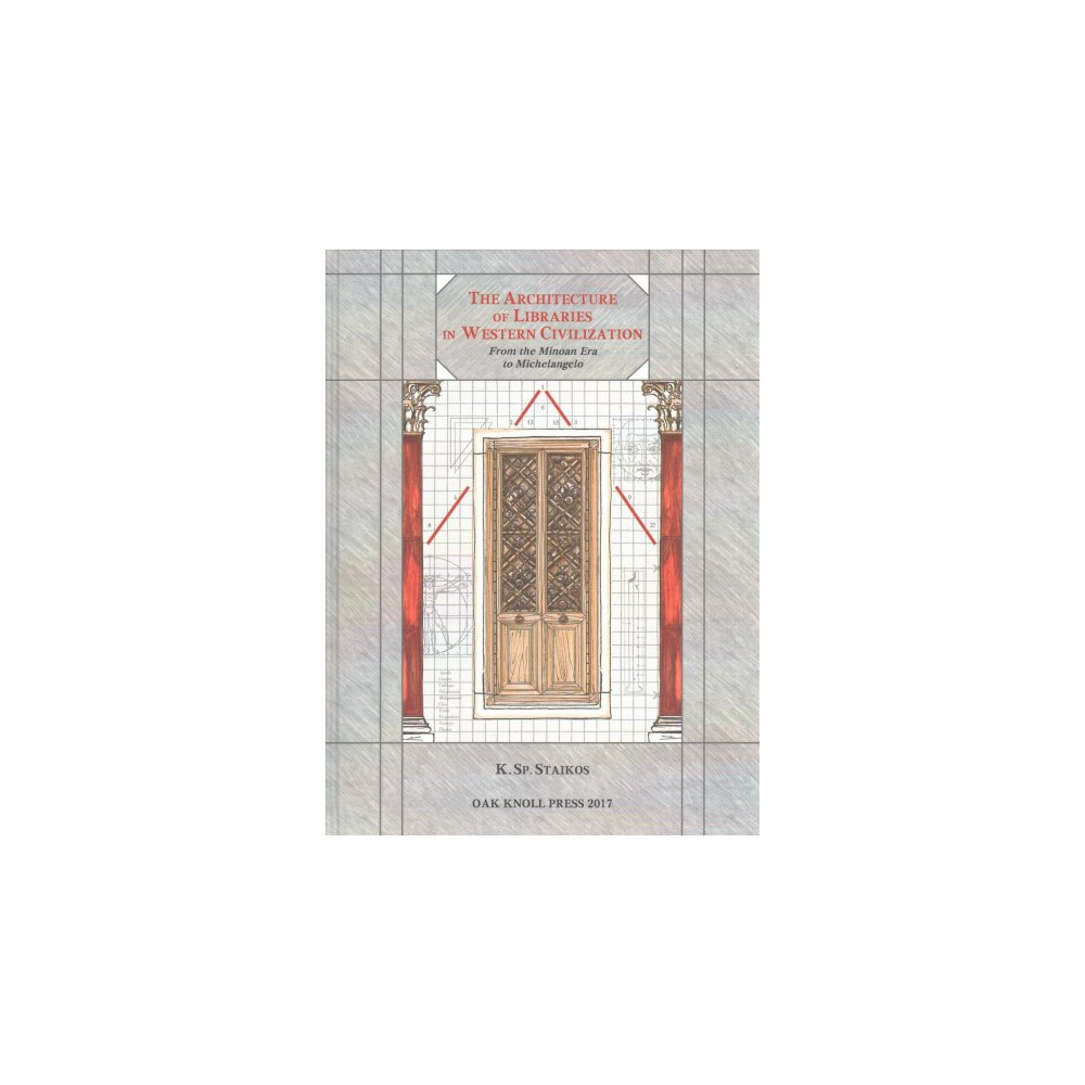 Architecture of Libraries in Western Civilization : From the Minoan Era to Michaelangelo - (Hardcover)