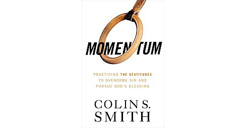 Momentum : Pursuing God's Blessings Through the Beatitudes (Paperback) (Colin S. Smith) - image 1 of 1