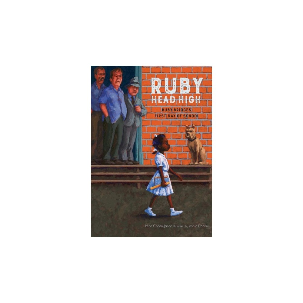 Ruby, Head High : Ruby Bridge's First Day of School - by Irene Cohen-Janca (School And Library)