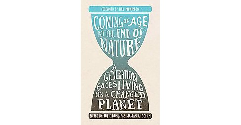 Coming of Age at the End of Nature : A Generation Faces Living on a Changed Planet (Paperback) - image 1 of 1