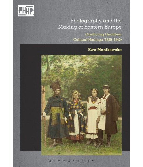 Photography and Cultural Heritage in the Age of Nationalisms : Europe's Eastern Borderlands 1867-1945 - image 1 of 1