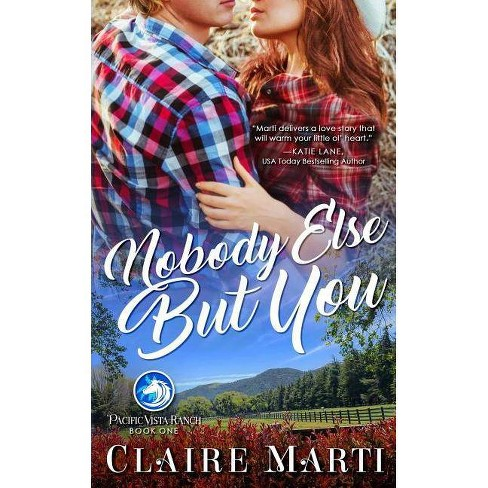 Nobody Else But You - (Pacific Vista Rance) by  Claire Marti (Paperback) - image 1 of 1