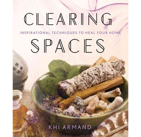 Clearing Spaces : Inspirational Techniques to Heal Your Home (Paperback) (Khi Armand) - image 1 of 1