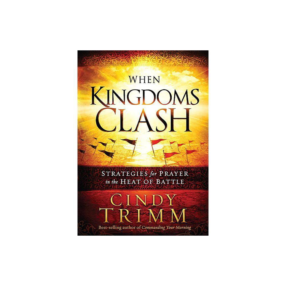 When Kingdoms Clash By Cindy Trimm Hardcover