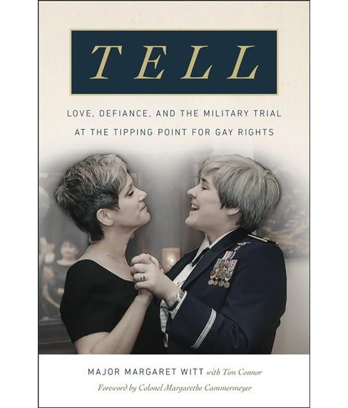 Tell : Love, Defiance, and the Military Trial at the Tipping Point for Gay Rights -  (Hardcover) - image 1 of 1