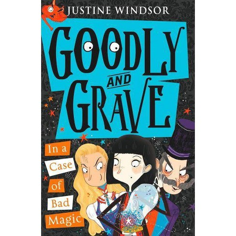 Goodly and Grave in a Case of Bad Magic (Goodly and Grave, Book 3) - by  Justine Windsor (Paperback) - image 1 of 1