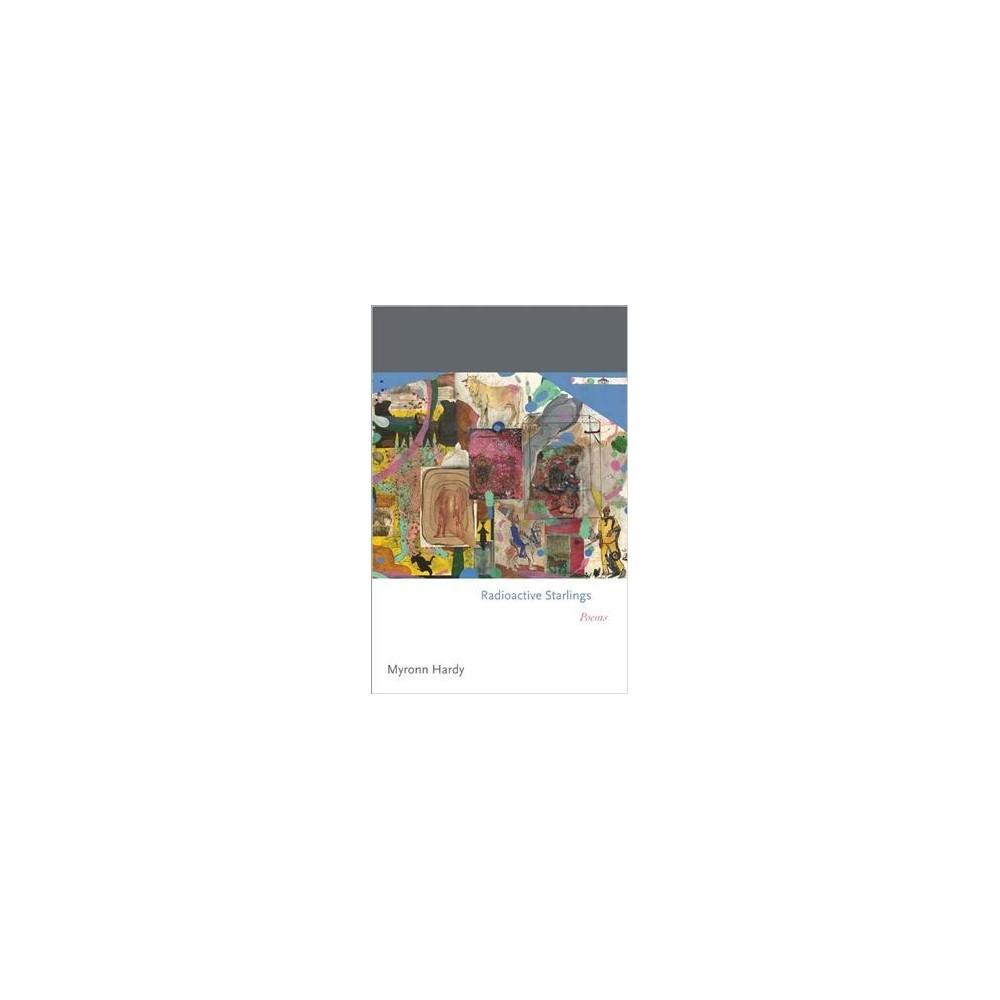 Radioactive Starlings : Poems - by Myronn Hardy (Hardcover)