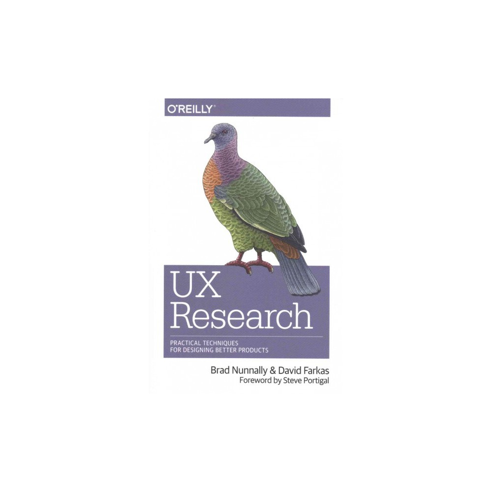 UX Research : Practical Techniques for Designing Better Products (Paperback) (Brad Nunnally & David