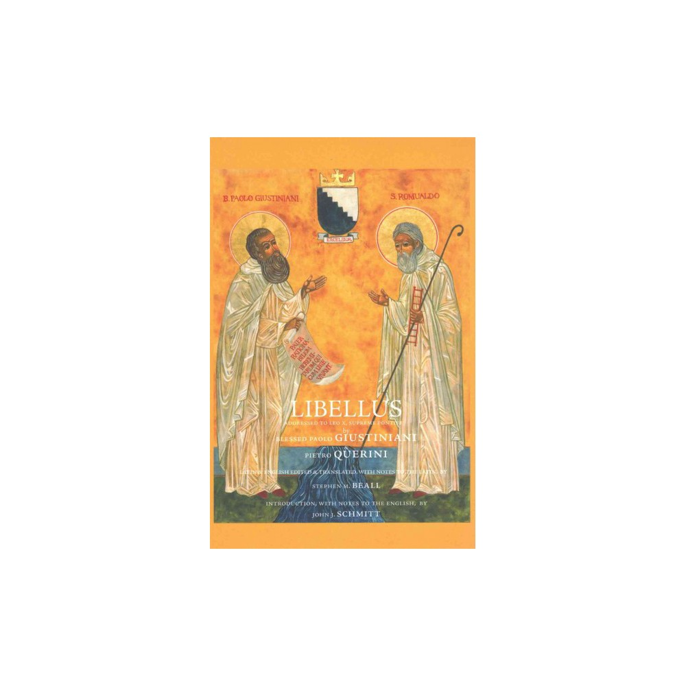 Libellus : Addressed to Leo X, Supreme Pontiff (Paperback) (Paolo Giustiniani & Quirini Pietro)