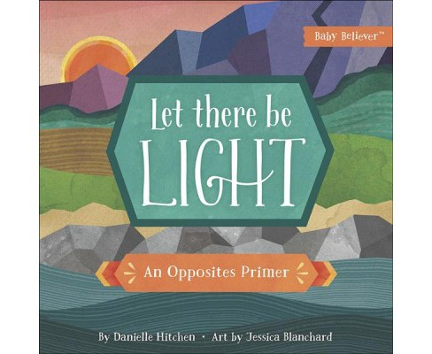 Let There Be Light : An Opposites Primer -  (Baby Believer) by Danielle Hitchen (Hardcover) - image 1 of 1