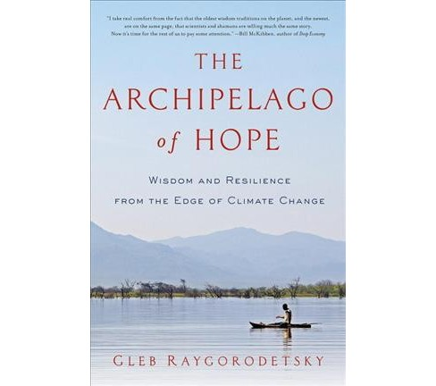 Archipelago of Hope : Wisdom and Resilience from the Edge of Climate Change -  (Hardcover) - image 1 of 1