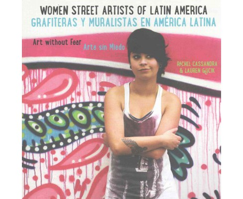Women Street Artists of Latin America / Grafiteras y muralistas en America latina : Art Without Fear / - image 1 of 1