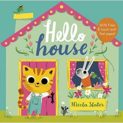 Hello House - by Nicola Slater (Board Book)