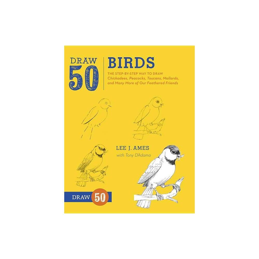 Draw 50 Birds By Lee J Ames Tony D Adamo Paperback