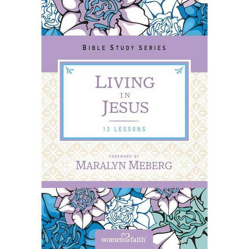 Living in Jesus - (Women of Faith Study Guide) by  Marilyn Meberg (Paperback) - image 1 of 1