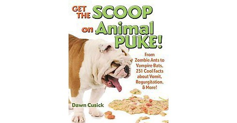 Get the Scoop on Animal Puke! : From Zombie Ants to Vampire Bats, 251 Cool Facts About Vomit, - image 1 of 1