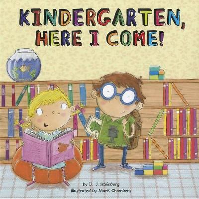 Kindergarten Here I Come - by D.J. Steinberg (Paperback)