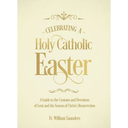Celebrating a Holy Catholic Easter - by  William P Saunders (Paperback) - image 1 of 1