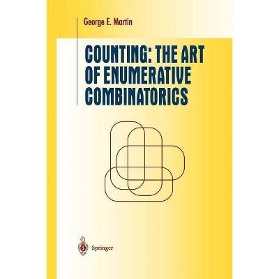 Counting: The Art of Enumerative Combinatorics - (Undergraduate Texts in Mathematics) by  George E Martin (Paperback)