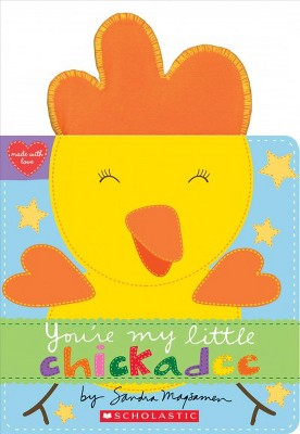 You're My Little Chickadee - by Sandra Magsamen (Board_book)
