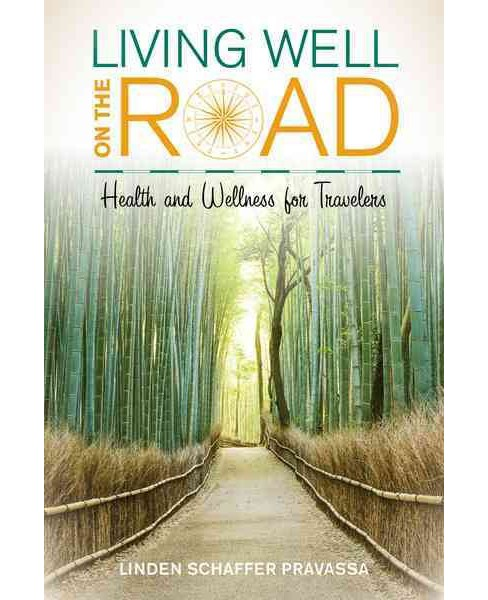 Living Well on the Road : Health and Wellness for Travelers (Paperback) (Linden Schaffer) - image 1 of 1