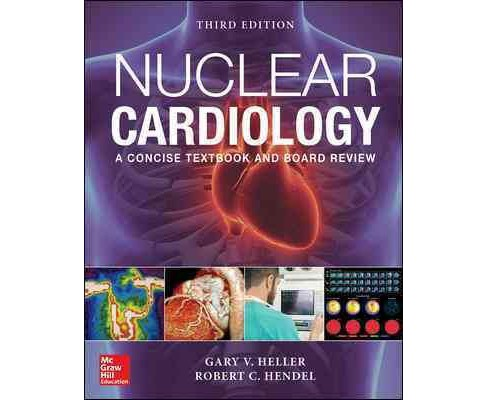 Nuclear Cardiology : Practical Applications -  by Gary V. Heller & M.D. Robert C. Hendel (Hardcover) - image 1 of 1