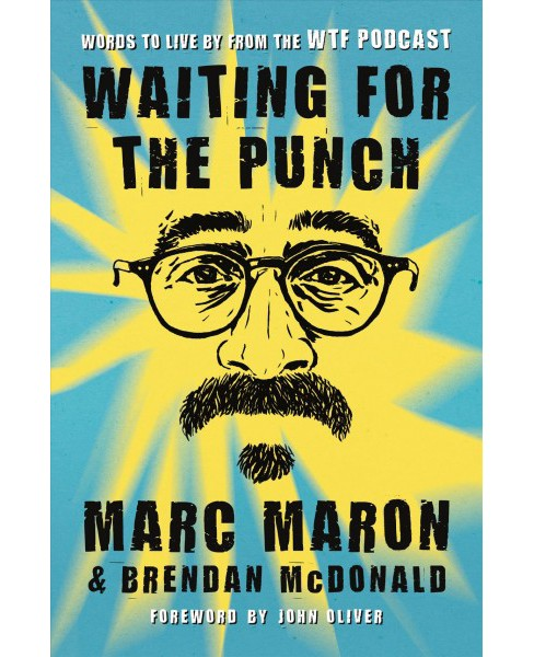 Waiting for the Punch : Words to Live by from the WTF Podcast -  by Marc Maron (Hardcover) - image 1 of 1
