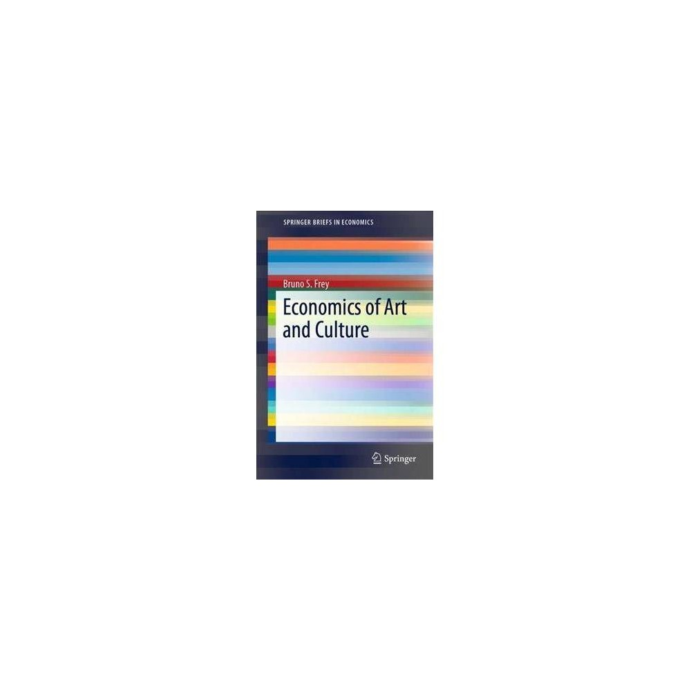 Economics of Art and Culture - (Springerbriefs in Economics) by Bruno S. Frey (Paperback)