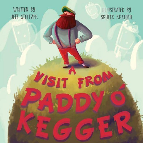 A Visit From Paddy O'Kegger - by  Jeffrey D Steltzer (Paperback) - image 1 of 1