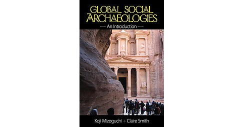 Global Social Archaeologies : An Introduction (Hardcover) (Koji Mizoguchi & Claire E. Smith) - image 1 of 1