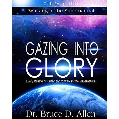 Gazing Into Glory Study Guide - by  Bruce D Allen (Paperback)