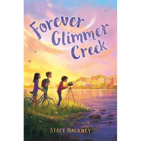 Forever Glimmer Creek - by  Stacy Hackney (Hardcover) - image 1 of 1