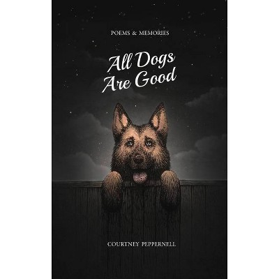 All Dogs Are Good - by Courtney Peppernell (Paperback)