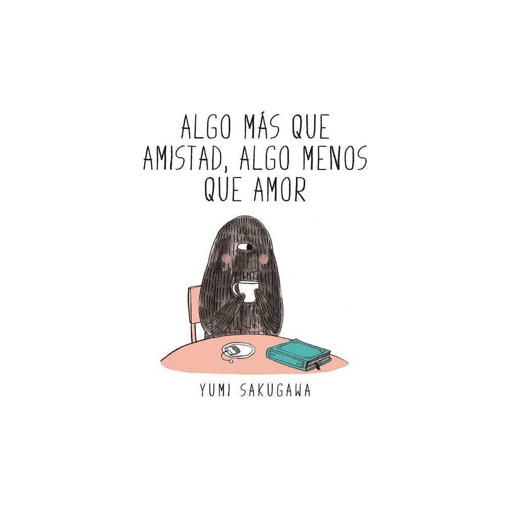 Algo Mas Que Amistad Algo Menos Que Amor By Yumi Sakugawa Hardcover