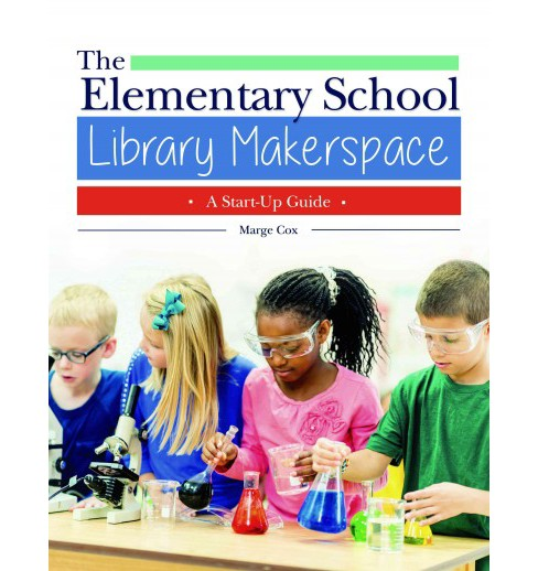 Elementary School Library Makerspace : A Start-Up Guide (Paperback) (Marge Cox) - image 1 of 1