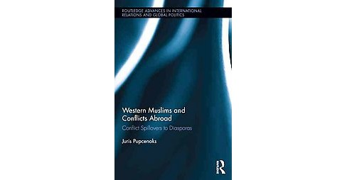 Western Muslims and Conflicts Abroad : Conflict Spillovers to Diasporas (Hardcover) (Juris Pupcenoks) - image 1 of 1